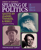 Speaking of Politics: Quotes by Leaders, Thinkers, and Rebels; A Quiz Deck
