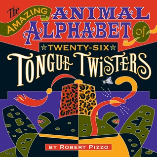 The Amazing Animal Alphabet of Twenty-Six Tongue Twisters