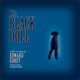 The Black Doll: A Silent Screenplay by Edward Gorey