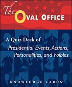 The Oval Office: A Quiz Deck of Presidential Events, Actions, Personalities, and Foibles Knowledge Cards