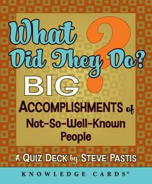 What Did They Do? Big Accomplishments of Not-So-Well-Known People Knowledge Cards