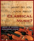 What Do You Know About Classical Music? A Quiz Deck