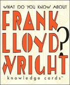 What Do You Know About Frank Lloyd Wright? Knowledge Cards