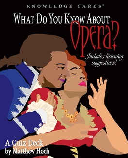 What Do You Know About Opera? A Quiz Deck by Matthew Hoch