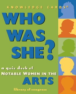 Who Was She? A Quiz Deck of Notable Women in the Arts