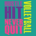 Hustle Hit Never Quit Volleyball Design Aqua Jade T-Shirt