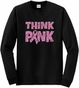 Pink Ribbon Awareness Think Pink Long Sleeve Shirt - in 18 Shirt Colors