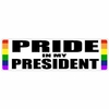 Gay Pride Bumper Sticker  PRIDE IN MY PRESIDENT