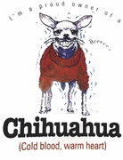 SALE! I'm a Proud Owner of a Cold Blood, Warm Heart Chihuahua! Dog Plus Size & Supersize T-Shirts  S M L XL 2x 3x 4x 5x 6x 7x 8x (Lights Only)
