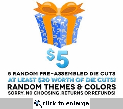 5 Random Die Cuts for $5! A $20 value!