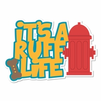 A Dog's Life: It's A Ruff Life Laser Die Cut