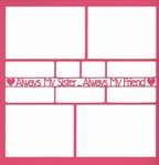Always My Sister�Always My Friend 12 x 12 Overlay Laser Die Cut