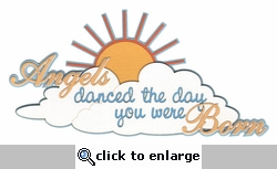 Angels danced the day you were Born Laser Die Cut