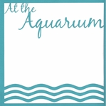 At the Aquarium: At the Aquarium 12 x 12 Overlay Laser Die Cut