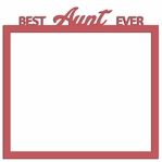 Aunt and Uncle: Best Aunt Ever 12 x 12 Overlay Laser Die Cut