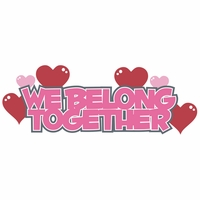 Belong 2gether: We belong together Laser Die Cut