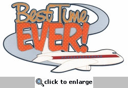 Best Time Ever with Airplane Laser Die Cut