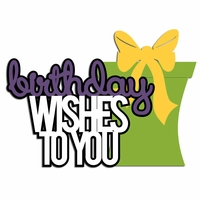 Birthday: Wishes to you Laser Die Cut