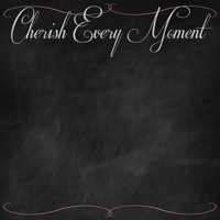 Chalk It Up: Cherish Every Moment 12 x 12 Paper