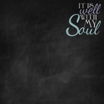 Chalk It Up: It Is Well With My Soul 12 x 12 Paper