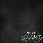 Chalk It Up: Never Stop Dreaming 12 x 12 Paper