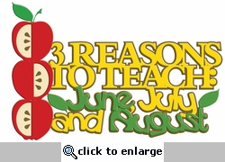 Digital Download: 3 Reasons to Teach: June, July And August Laser Die Cut