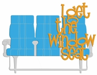Digital Download: I Get The Window Seat Laser Die Cut