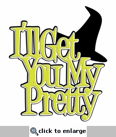 Digital Download: I'll Get You My Pretty Laser Die Cut