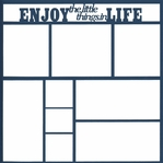 Enjoy The Little Things In Life 12 x 12 Overlay Laser Die Cut