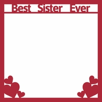 Family: Best Sister Ever 12 x 12 Overlay Laser Die Cut