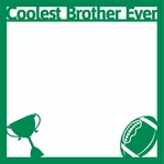 Family: Coolest Brother Ever 12 x 12 Overlay Laser Die Cut