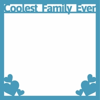 Family: Coolest Family Ever 12 x 12 Overlay Laser Die Cut