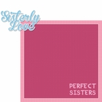 Family: Sisterly Love 2 Piece Laser Die Cut Kit