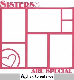 Family: Sisters Are Special 12x12 Overlay Laser Die Cut-<font color=red> <b>we &hearts; this</b></font>
