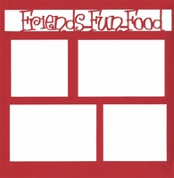 Friends…Fun…Food 12 x 12 Overlay Laser Die Cut