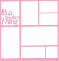 It's A Sister Thing 12 x 12 Overlay Laser Die Cut