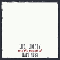 Life, Liberty, Happiness 12 x 12 Paper