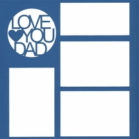 Love You Dad 12 x 12 Overlay Laser Die Cut