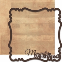 Moments In Time: Moments We Shared 12 x 12 Overlay Quick Page Laser Die Cut