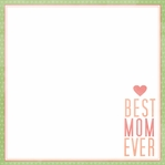 Mother's Day:Best Mom Ever 12 x 12 Paper