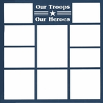 Our Troops Our Heroes  12 x 12 Overlay Laser Die Cut