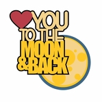 Outer Space: Love You To The Moon And Back Laser Die Cut