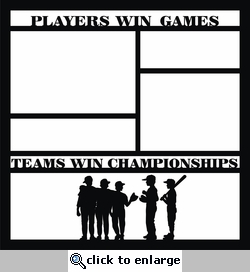 Players Win Games Teams Win Championships 12 x 12 Overlay Laser Die Cut