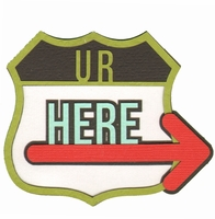 R We There Yet?: U R Here Laser Die Cut