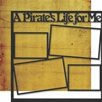 Shiver Me Timbers: A Pirate's Life For Me 12 x 12 Overlay Quick Page Laser Die Cut