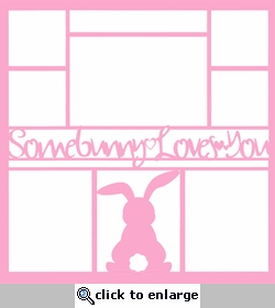Somebunny Loves You 12 x 12 Overlay Laser Die Cut