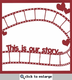This Is Our Story... 12 x 12 Overlay Laser Die Cut