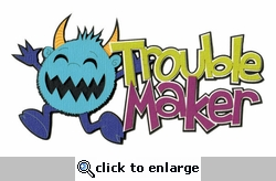 Trouble Maker Laser Die Cut