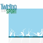 Twirling: Twirling Is My Sport 2 Piece Laser Die Cut Kit