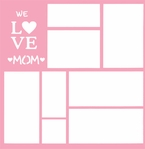 We Love Mom 12 x 12 Overlay Laser Die Cut